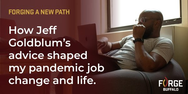 Forging a New Path:  How Jeff Goldblum's advice shaped my pandemic job change and life.