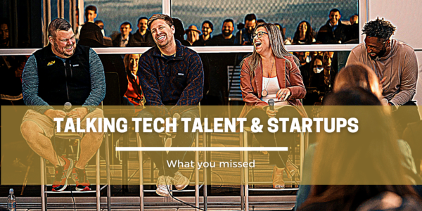 Recapping: Talking Tech Talent & Startups Event